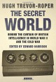 The Secret World: Behind the Curtain of British Intelligence in World War II and the Cold War - Hugh Trevor-Roper