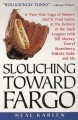 Slouching Toward Fargo: A Two-Year Saga Of Sinners And St. Paul Saints At The Bottom Of The Bush Leagues With Bill Murray, Darryl Strawberry, Dakota Sadie And Me - Neal Karlen