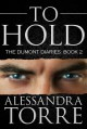 To Hold (The Dumont Diaries, #2) - Alessandra Torre