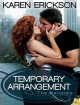 Temporary Arrangement - Karen Erickson