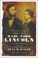 Mary Todd Lincoln - Jean H. Baker