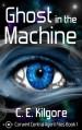 Ghost in the Machine (Corwint Central Agent Files Book 1) - C.E. Kilgore