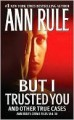 But I Trusted You: Ann Rule's Crime Files #14 - Ann Rule