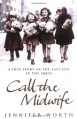 A True Story of the East End in the 1950s, Call the Midwife - Jennifer Worth