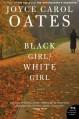 Black Girl/White Girl - Joyce Carol Oates