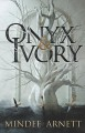Onyx and Ivory - Mindee Arnett