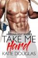 Take Me Hard (Arizona Heat #3) - Katie Douglas
