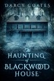 The Haunting of Blackwood House - Darcy Coates