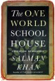 The One World Schoolhouse: Education Reimagined - Salman Khan