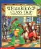 Franklin's Class Trip (Franklin - Paulette Bourgeois, Sharon Jennings, Brenda Clark