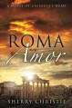 Roma Amor: A Novel of Caligula's Rome - Sherry Christie