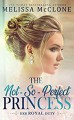 The Not-So-Perfect Princess (Her Royal Duty #2) - Melissa McClone