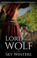 ROMANCE: HIGHLANDER ROMANCE: Lord of the Wolf (Mail Order Bride Pregnancy Shifter Romance) (Historical Paranormal Romance) - Sky Winters