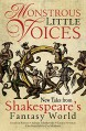 Monstrous Little Voices: New Tales From Shakespeare's Fantasy World - Adrian Tchaikovsky, Kate Heartfield, Foz Meadows, Emma Newman, Jonathan Barnes