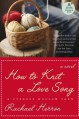 How to Knit a Love Song - Rachael Herron