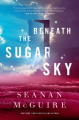 Beneath the Sugar Sky - Seanan McGuire