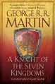 A Knight of the Seven Kingdoms: Being the Adventures of Ser Duncan the Tall, and His Squire, Egg - George R.R. Martin