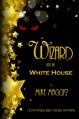 The Wizard and the White House - Mike Maggio