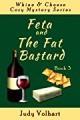 Feta and the Fat Bastard - Judy Volhart