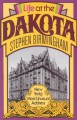 Life at the Dakota: New York's Most Unusual Address - Stephen Birmingham