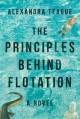 The Principles Behind Flotation: A Novel - Alexandra Teague