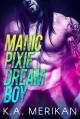 Manic Pixie Dream Boy (gay rockstar romance) (The Underdogs Book 1) - K.A. Merikan