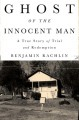 Ghost of the Innocent Man: A True Story of Trial and Redemption - Benjamin Rachlin