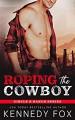 Roping the Cowboy (Circle B Ranch #1) - Kennedy Fox