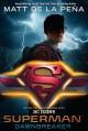 Superman: Dawnbreaker (DC Icons #4) - Matt de la Pena