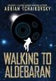 Walking to Aldebaran - Adrian Tchaikovsky