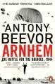 Arnhem: The Battle for the Bridges, 1944 - Antony Beevor