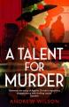 A Talent for Murder: A Novel - Andrew Wilson