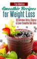 Smoothie Recipes for Weight Loss : 30 Delicious Detox, Cleanse and Green Smoothie Diet Book - Troy Adashun