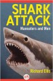 Shark Attack: Maneaters and Men - Richard Ellis