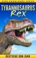 Tyrannosaurus Dinosaur: Amazing Photos & Fun Facts Book for Kids (Kids Knowledge Series) - Don Juan, Deutsche
