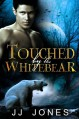 Touched By The White Bear (The Snowflake Trilogy Book 1) - JJ Jones