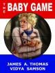 The Baby Game - A Political Thriller - James A. Thomas;Vidya Samson
