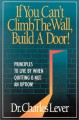 If You Can't Climb the Wall, Build a Door!: Principles to Live by When Quitting is Not an Option - Charles C. Lever