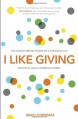 I Like Giving: Experience the Daily Miracle of the Generous Life - Brad Formsma