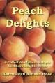 Peach Delights Cookbook: A Collection of Peach Recipes (Cookbook Delights Series) - Karen Jean Matsko Hood