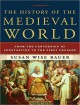 The History of the Medieval World: From the Conversion of Constantine to the First Crusade - Susan Wise Bauer, John Lee