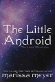 The Little Android (Lunar Chronicles #2.5) - Marissa Meyer