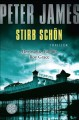 Stirb schön: Thriller - Peter James, Susanne Goga-Klinkenberg