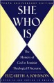 She Who Is: The Mystery of God in Feminist Theological Discourse - Elizabeth A. Johnson