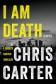 I Am Death (A Robert Hunter Thriller) - Chris Carter