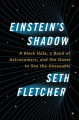 Einstein's Shadow: A Black Hole, a Band of Astronomers, and the Quest to See the Unseeable - Seth Fletcher