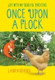 Once Upon a Flock: Life with My Soulful Chickens - Lauren Scheuer