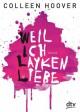 Weil ich Layken liebe: Roman - Colleen Hoover