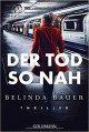 Der Tod so nah: Thriller - Belinda Bauer, Marie-Luise Bezzenberger