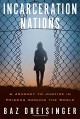 Incarceration Nations: A Journey to Justice in Prisons Around the World - Baz Dreisinger